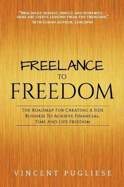 Freelance to Freedom - Vincent Pugliese