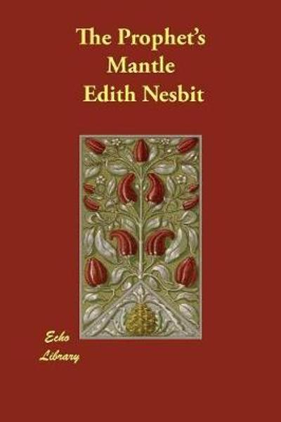 The Prophet's Mantle - Edith Nesbit
