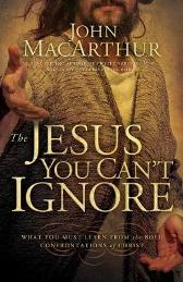 The Jesus You Can't Ignore - John MacArthur