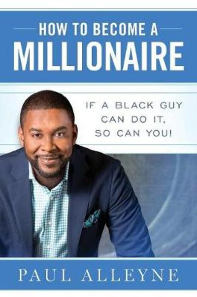 How to Become a Millionaire - Paul Alleyne