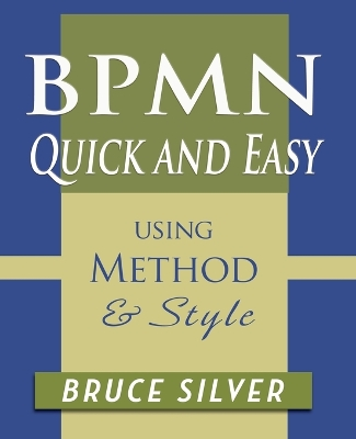Bpmn Quick and Easy Using Method and Style - Bruce Silver