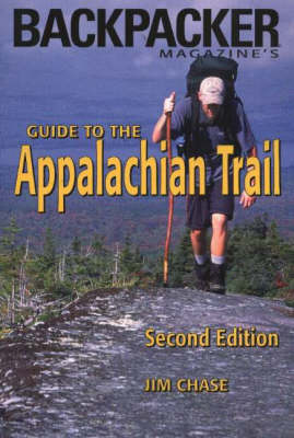 """Backpacker Magazine's"" Guide to the Appalachian Trail - Jim Chase"