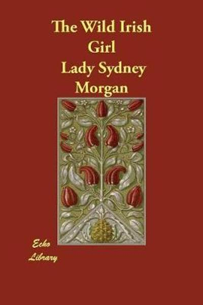 The Wild Irish Girl - Lady Sydney Morgan
