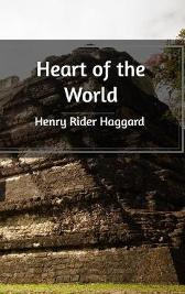 Heart of the World - Sir H Rider Haggard