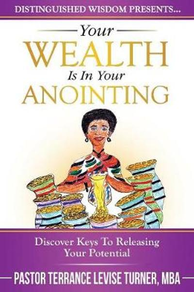 Your Wealth Is In Your Anointing - Terrance Levise Turner