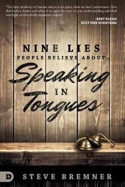 Nine Lies People Believe About Speaking In Tongues - Steve Bremner