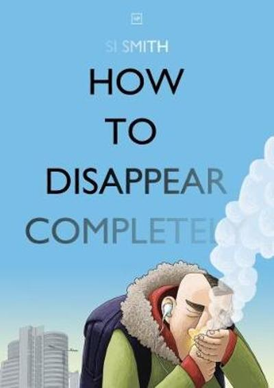 How to Disappear Completely - Si Smith