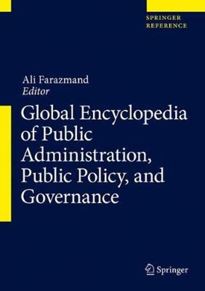 Global Encyclopedia of Public Administration, Public Policy, and Governance - Ali Farazmand