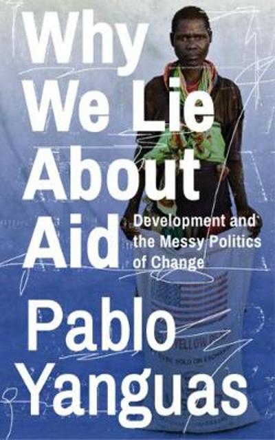 Why We Lie About Aid - Pablo Yanguas