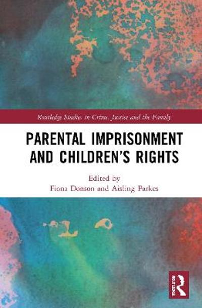 Parental Imprisonment and Children's Rights - Fiona Donson