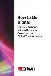 How to Go Digital - MIT Sloan Management Review