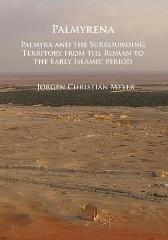 Palmyrena: Palmyra and the Surrounding Territory from the Roman to the Early Islamic period - Jorgen Christian Meyer