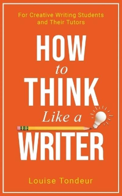 How to Think Like a Writer - Louise Tondeur