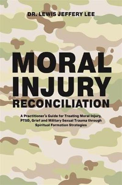 Moral Injury Reconciliation - Lewis Jeffery Lee