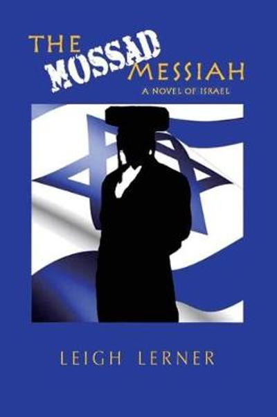 The Mossad Messiah - Leigh Lerner