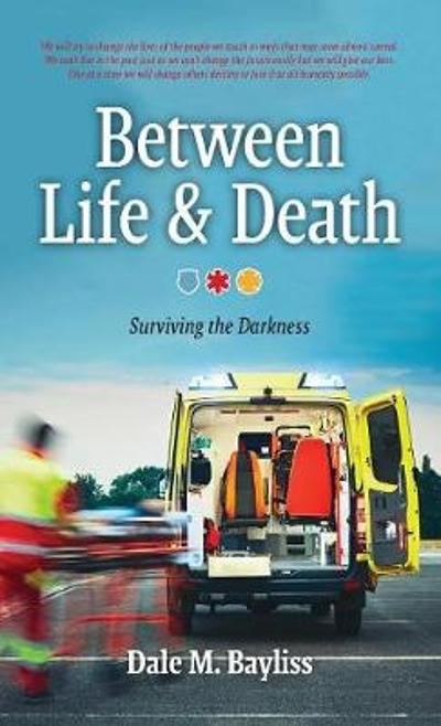 Between Life & Death - Dale M Bayliss