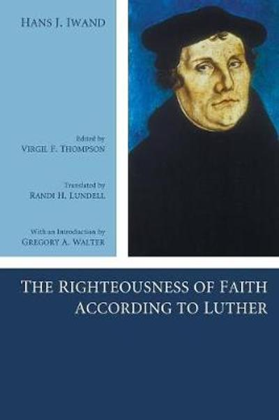 The Righteousness of Faith According to Luther - Hans J Iwand