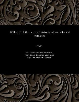 William Tell the Hero of Switzerland - Various
