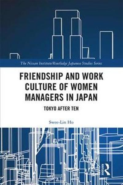 Friendship and Work Culture of Women Managers in Japan - Swee-Lin Ho