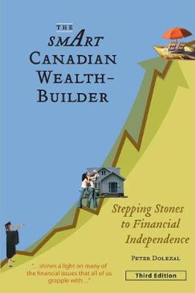 The Smart Canadian Wealth-Builder, Third Edition - Peter Dolezal