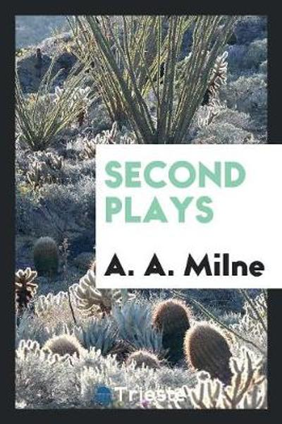 Second Plays - A A Milne