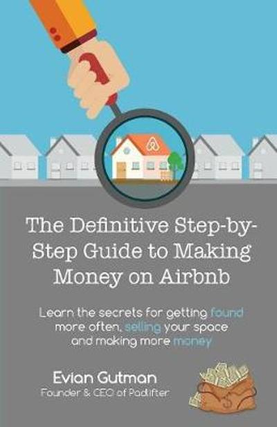 The Definitive Step-by-Step Guide to Making Money on Airbnb - Evian Gutman