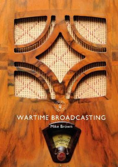 Wartime Broadcasting - Mike Brown