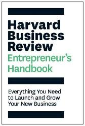 The Harvard Business Review Entrepreneur's Handbook - Harvard Business Review