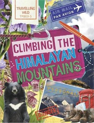 Travelling Wild: Climbing the Himalayan Mountains - Sonya Newland