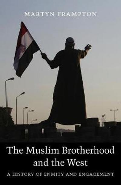 The Muslim Brotherhood and the West - Martyn Frampton