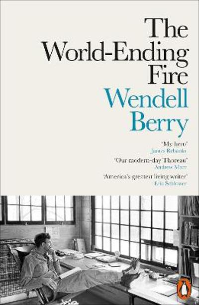 The World-Ending Fire - Wendell Berry