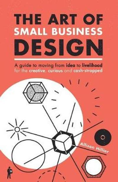 The Art of Small Business Design - Allison Hillier