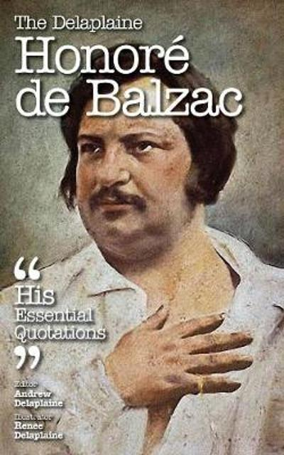 The Delaplaine Honore de Balzac - His Essential Quotations - Andrew Delaplaine