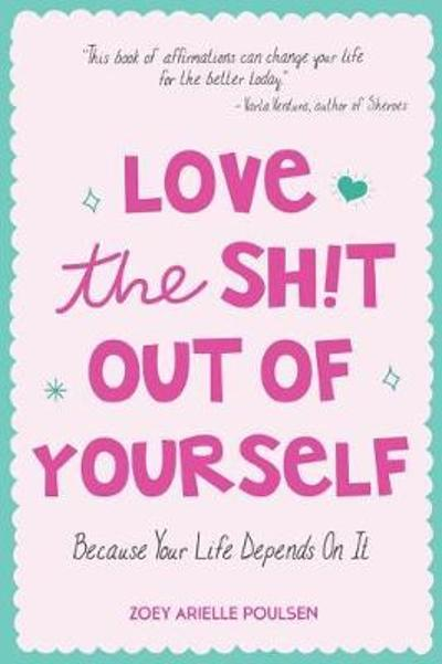 Love the Sh!t Out of Yourself - Zoey Arielle Poulsen