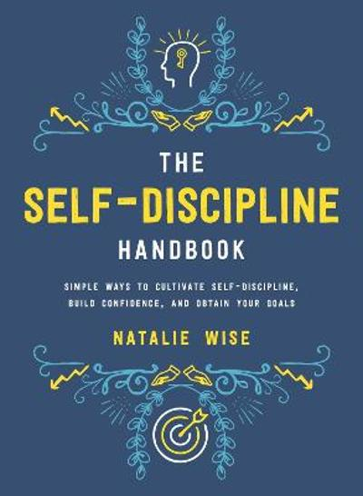 The Self-Discipline Handbook - Natalie Wise