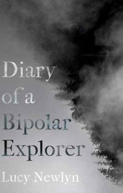 Diary of a Bipolar Explorer - Lucy Newlyn
