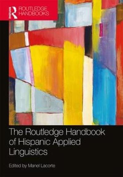 The Routledge Handbook of Hispanic Applied Linguistics - Manel Lacorte