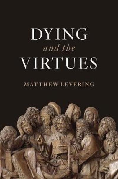 Dying and the Virtues - Matthew Levering