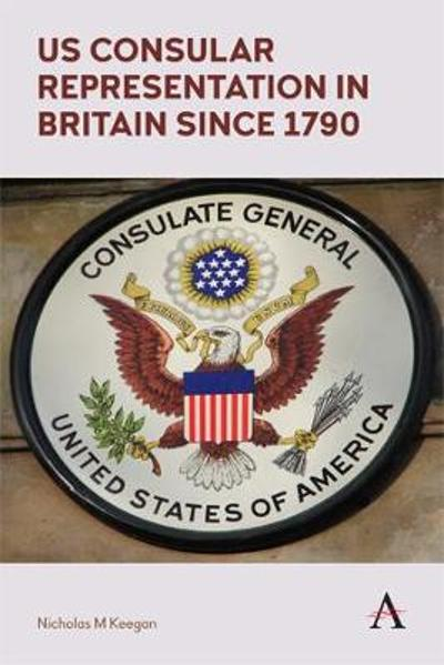 US Consular Representation in Britain since 1790 - Nicholas M. Keegan