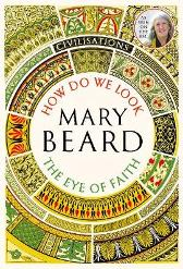 Civilisations: How Do We Look / The Eye of Faith - Mary Beard