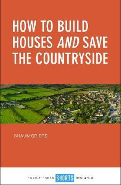 How to build houses and save the countryside - Shaun Spiers