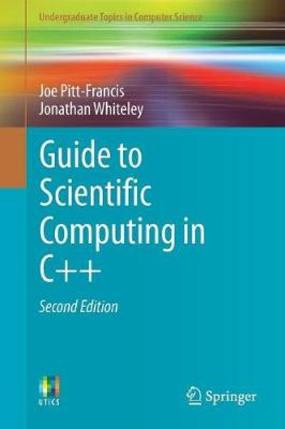 Guide to Scientific Computing in C++ - Joe Pitt-Francis