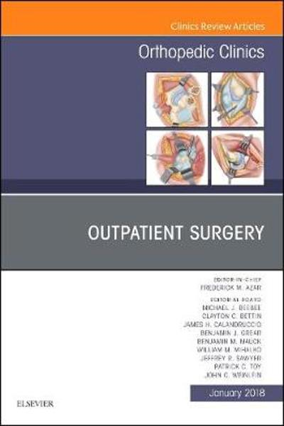Outpatient Surgery, An Issue of Orthopedic Clinics - Frederick M Azar