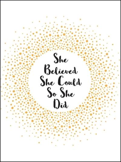 She Believed She Could So She Did -