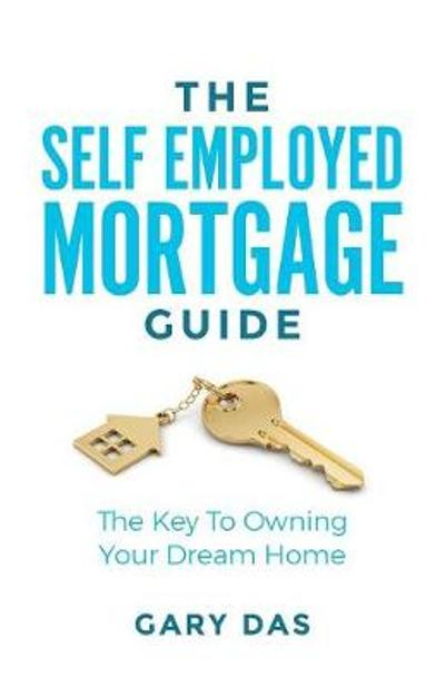 The Self Employed Mortgage Guide - Gary Das