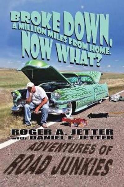 Broke Down, a Million Miles from Home. Now What? - Roger A Jetter