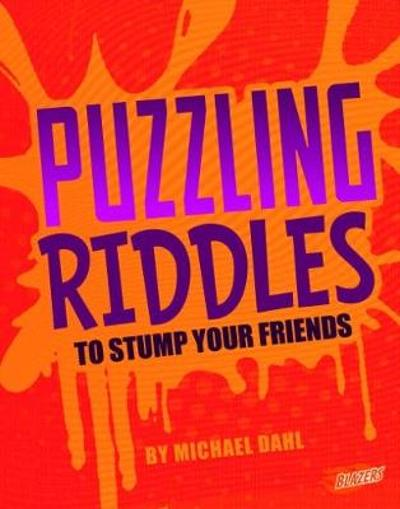 Puzzling Riddles to Stump Your Friends - Michael Dahl