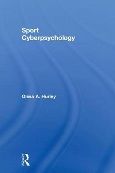 Sport Cyberpsychology - Olivia A. Hurley
