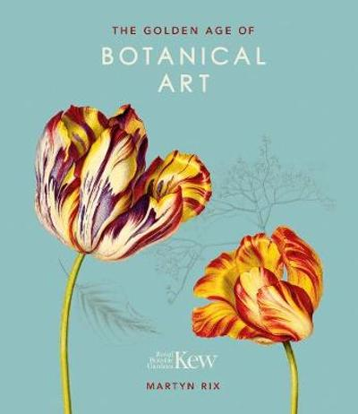 The Golden Age of Botanical Art - Martyn Rix