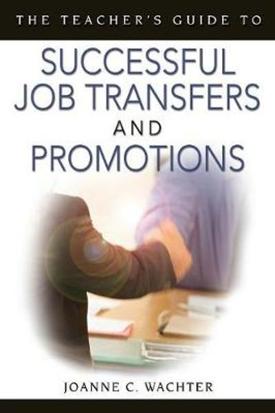 The Teacher's Guide to Successful Job Transfers and Promotions - Joanne C. Wachter Ghio